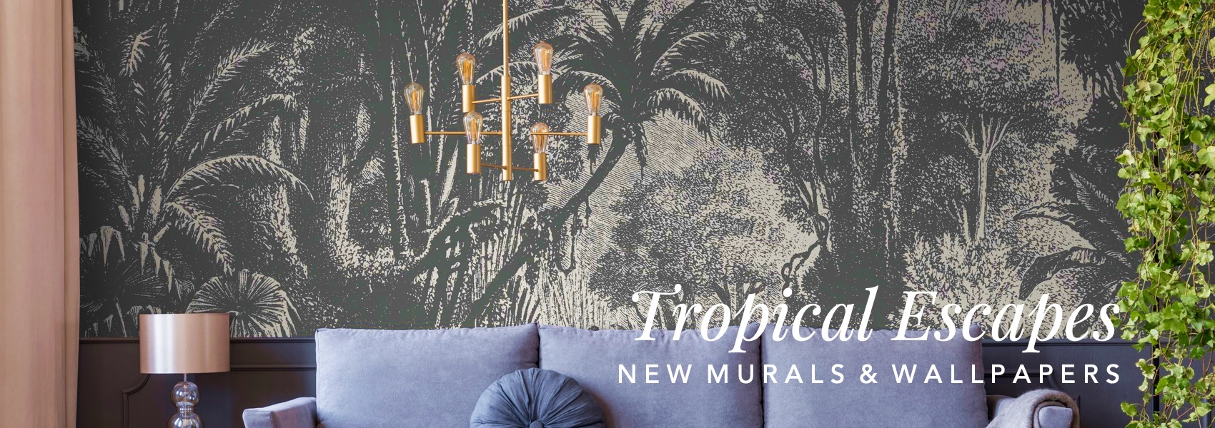 Tropical Escapes.  New Murals and Wallpapers.
