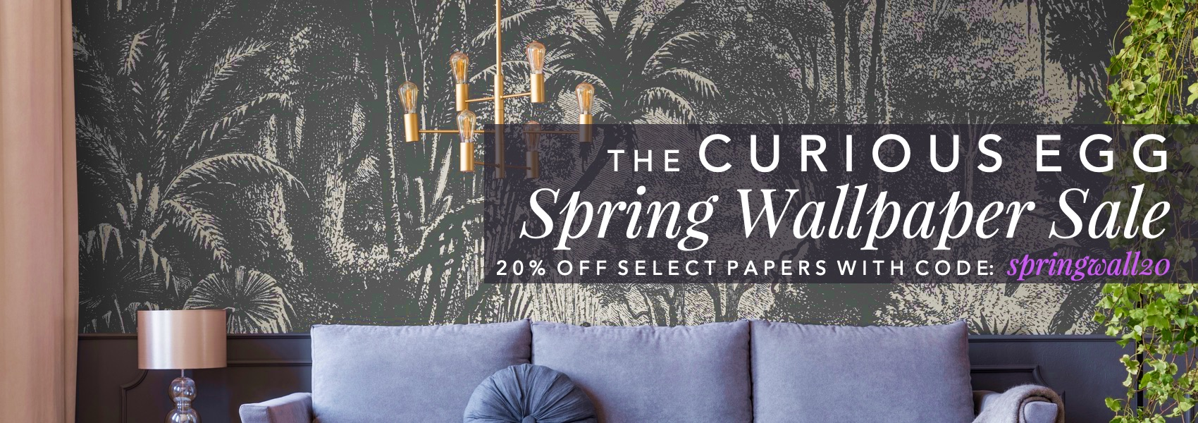 The Curious Egg Spring Wallpaper Sale. Save 20% off Selected Wallpapers with code springwall20