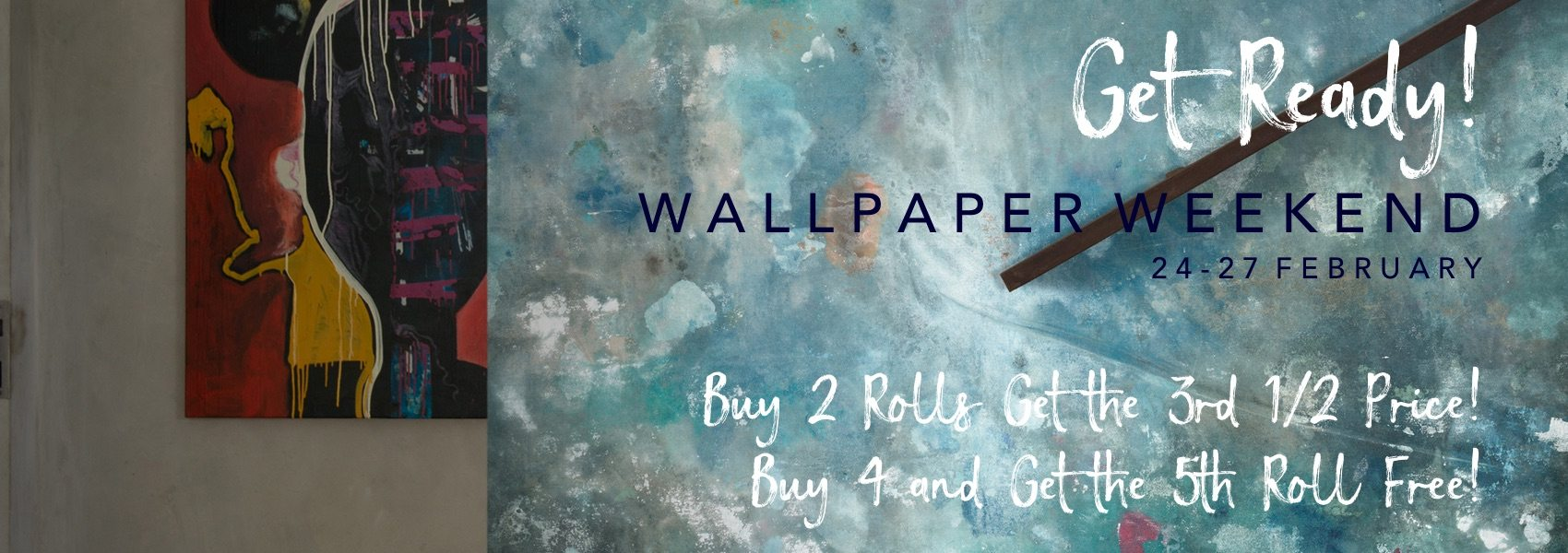 Get Ready.  Curious Egg Wallpaper Weekend  24-27 February.  Buy 2 rolls get the 3rd half price.  Buy 4 rolls get the 5th free.